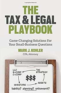 Book Cover: The Tax and Legal Playbook: Game-Changing Solutions to Your Small-Business Questions