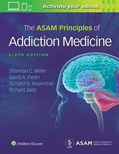 The ASAM Principles of Addiction Medicine