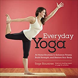 Everyday Yoga: At-Home Routines to Enhance Fitness, Build Strength, and Restore Your Body by [Rountree Sage]