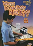 Where Do We Keep Money?: How Banks Work (Lightning Bolt Books: Exploring Economics (Paperback))