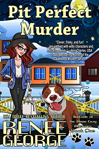 Pit Perfect Murder (A Barkside of the Moon Cozy Mystery  Book 1) by [George, Renee]