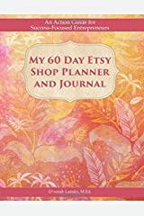 My 60 Day Etsy Shop Planner and Journal: An Action Guide for Success-Focused Entrepreneurs Paperback