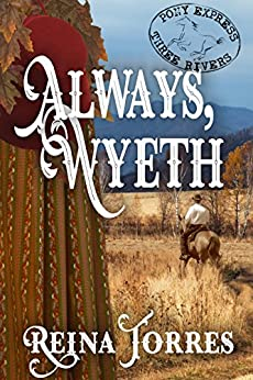 Always, Wyeth (Three Rivers Express Book 3) by [Torres, Reina]