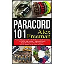 Paracord : Paracord 101: Paracord Beginners Guide On Successfully Crafting 30 Useful and Simple Paracord Projects With Illustrations For Everyone! (With ...