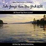 Greater Than a Tourist – Lake George Area New York USA: 50 Travel Tips from a Local | Greater Than a Tourist,Janine Hirschklau