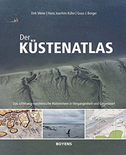 Der Küstenatlas: Das schleswig-holsteinische Wattenmeer in Vergangenheit und Gegenwart Gebundenes Buch – 1. April 2013 Dirk Meier Hans Joachim Kühn Guus J. Borger Boyens Buchverlag