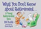 img - for What You Don't Know About Retirement: A Funny Retirement Quiz book / textbook / text book
