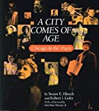 City Comes of Age : Chicago in the 1890's, Hirsch, Susan E. and Goler, Robert, 091382013X