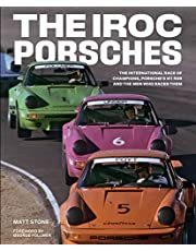 The IROC Porsches: The International Race of Champions, Porsche's 911 RSR, and the Men Who Raced Them