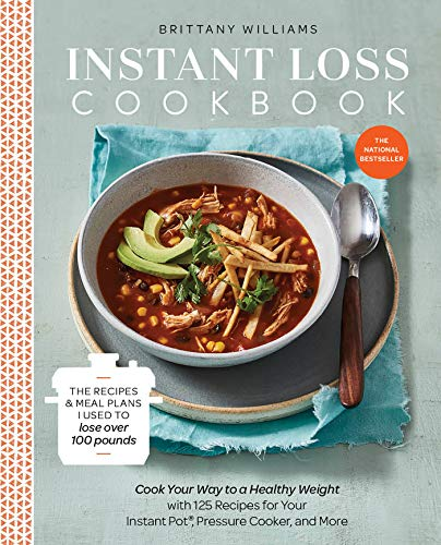 Instant Loss Cookbook: Cook Your Way to a Healthy Weight with 125 Recipes for Your Instant Pot®, Pressure Cooker, and More (Best Pressure Cooker Blogs)