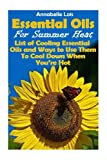 Essential Oils Guide Book Essential Oils for Summer Heat: List of Cooling Essential Oils and Ways to Use Them to Cool Down When Youre Hot: (Young Living Essential Oils Guide, Essential Oils Book, Essential Oils)