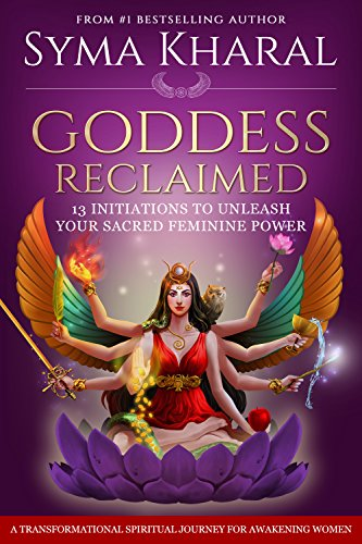 Goddess reclaimed 13 initiations to unleash your sacred feminine goddess reclaimed 13 initiations to unleash your sacred feminine power by kharal syma fandeluxe Choice Image