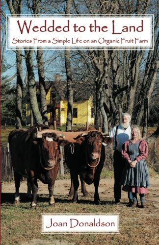 Read Online Wedded to the Land: Stories From a Simple Life on an Organic Fruit Farm ebook