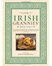 Our Irish Grannies' Recipes: Comforting and Delicious Cooking From the Old Country to Your Family's Table