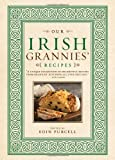 Our Irish Grannies  Recipes: Comforting and Delicious Cooking From the Old Country to Your Family s Table