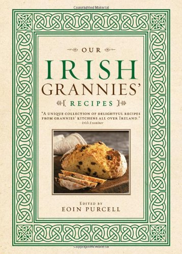 Our Irish Grannies' Recipes by Eoin Purcell