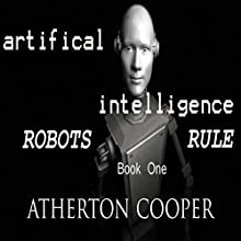 Artifical Intelligence: Robots Rule Book One Audiobook by Atherton Cooper Narrated by Atherton Cooper