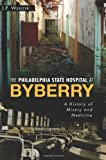 The Philadelphia State Hospital at Byberry: A History of Misery and Medicine (Landmarks)