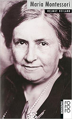 maria montessori mit selbstzeugnissen und bilddokumenten amazonde helmut heiland bcher - Maria Montessori Lebenslauf