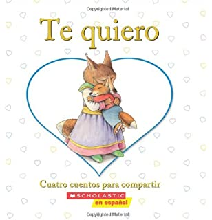 Te quiero: Cuatro cuentos para compartir: (Spanish language edition of I Love You