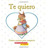 Te quiero: Cuatro cuentos para compartir: (Spanish language edition of I Love You: A Keepsake Storybook Collection) (Spanish Edition)