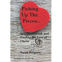 Picking Up The Pieces: Sex, Heartbreak and Finding the Love of Christ
