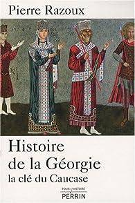 Histoire de la Géorgie : La clé du Caucase par Pierre Razoux