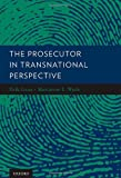 The Prosecutor in Transnational Perspective, , 0199844801