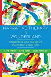 Narrative Therapy in Wonderland: Connecting with ChildrenÂs Imaginative Know-How