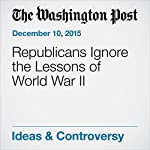 Republicans Ignore the Lessons of World War II   Dana Milbank
