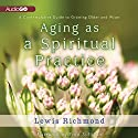 Aging as a Spiritual Practice: A Contemplative Guide to Growing Older and Wiser Audiobook by Lewis Richmond Narrated by Fred Sullivan