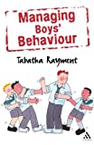 Managing Boys' Behaviour : How to Deal with It - And Help Them Succeed!, Rayment, Tabatha, 0826485014