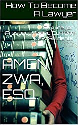 How To Become A Lawyer (2015-01-07): A Guide for Prospective and Current Law Students (English Edition)