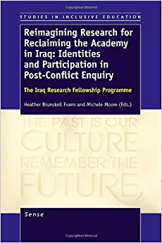 Book Reimagining Research for Reclaiming the Academy in Iraq: Identities and Participation in Post-Conflict Enquiry: The Iraq Research Fellowship Programme