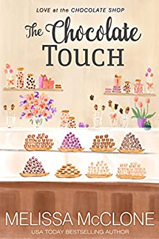 The Chocolate Touch (Love at the Chocolate Shop Book 8) by [McClone, Melissa]