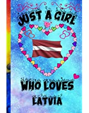 Just A Girl Who Loves Latvia notebook: Journal and Notebook - Composition Size (6x9) With 120 Lined Pages, Perfect for Journal, Just a girl who loves Latvia Lovers, notebook For Girl.Womans.Boys And Kids