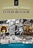Legendary Locals of Foxborough, Jeffrey Peterson, 146710115X