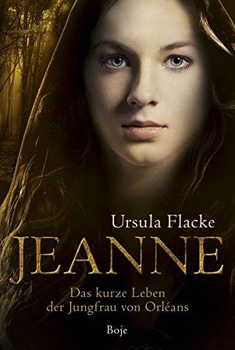Jeanne: Das kurze Leben der Jungfrau von Orléans