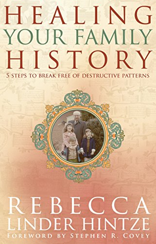Healing Your Family History: 5 Steps to Break Free of Destructive Patterns