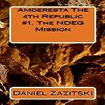 Amderesta The 4th Republic: The NDEG Mission, Book 1 | Daniel Zazitski