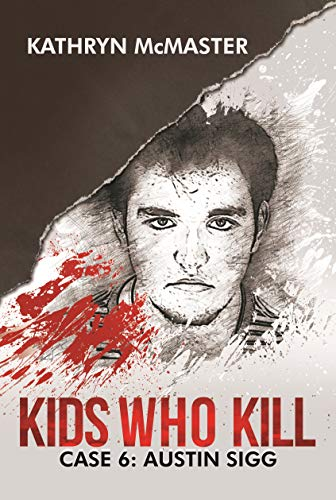 Kids who Kill: Austin Sigg: True Crime Press Series 1, Book 6