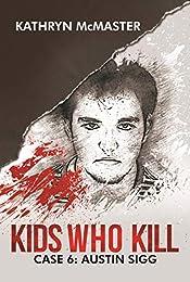 Kids who Kill: Austin Sigg: True Crime Press Series 1, Book 6