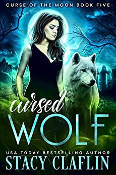 Cursed Wolf (Curse of the Moon Book 5) by [Claflin, Stacy]
