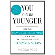 You Can Be Younger: Use the power of your mind to look and feel 10 years younger in 10 simple steps by Marisa Peer (2014-04-03)