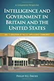 Intelligence and Government in Britain and the United States, Philip H. J. Davies, 027597572X
