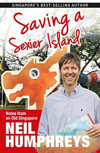 Saving A Sexier Island: Notes from an Old Singapore