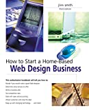 How to Start a Home-Based Web Design Business, Jim Smith, 0762741783
