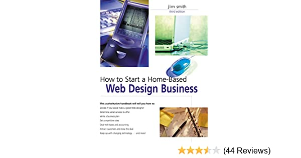How to Start a Home-Based Web Design Business, 3rd (Home
