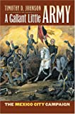 Front cover for the book A Gallant Little Army: The Mexico City Campaign by Timothy D. Johnson