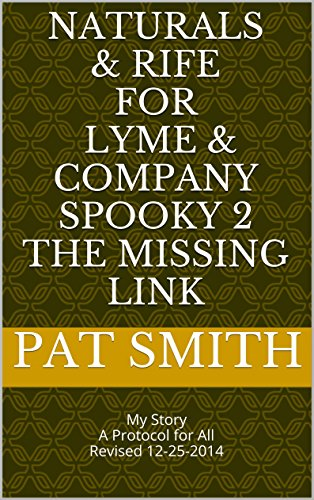 Naturals & Rife for Lyme & Company Spooky 2 THE MISSING LINK: My Story A Protocol for All Revised  9-10-2015 (THE SIMPLE BASICS of HEALING ALL - SPOOKY 2 Book 3)